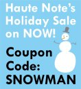 Haute Note's Winter Sale - Use Coupon Code SNOWMAN to get 25% off all purchases.